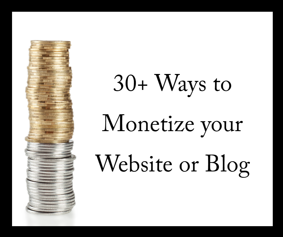 30+ Ways to Monetize your Website or Blog